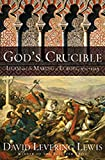 Lewis, David Levering: God&#39;s Crucible: Islam and the Making of Europe, 570 to 1215