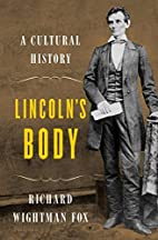 Lincoln's Body: A Cultural History by…