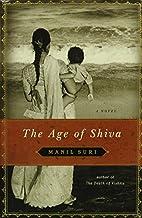 The Age of Shiva: A Novel by Manil Suri