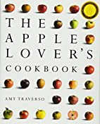 The Apple Lover's Cookbook by Amy…