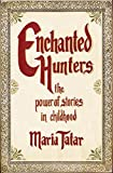 Maria Tatar: Enchanted Hunters: The Power of Stories in Childhood