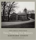 Gross, Steve: Time Wearing Out Memory: Schoharie County