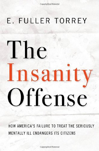 the-insanity-offense-how-americas-failure-to-treat-the-seriously-mentally-ill-endangers-its-citizens