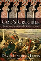 God's Crucible: Islam and the Making of…