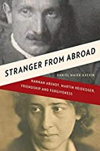 Stranger from Abroad: Hannah Arendt, Martin…