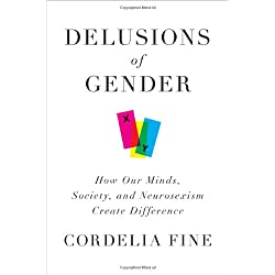 Commonknowledge: Delusions of Gender: How Our Minds, Society and Neurosexism Create Difference by Cordelia Fine