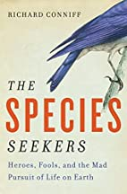The Species Seekers: Heroes, Fools, and the…
