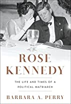 Rose Kennedy: The Life and Times of a…