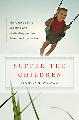 suffer-the-children-the-case-against-labeling-and-medicating-and-an-effective-alternative