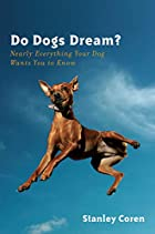 Do Dogs Dream?: Nearly Everything Your Dog…