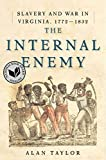 Taylor, Alan: The Internal Enemy: Slavery and War in Virginia, 1772-1832