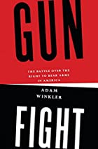 Gunfight: The Battle Over the Right to Bear…