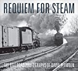 Plowden, David: Requiem for Steam: The Railroad Photographs of David Plowden