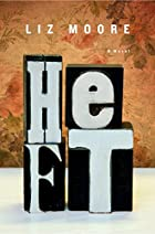 Heft: A Novel by Liz Moore