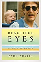 Beautiful Eyes: A Father Transformed by Paul…