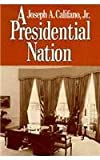 Califano, Joseph A.: A Presidential Nation
