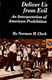 Clark, Norman H.: Deliver Us from Evil: An Interpretation of American Prohibition