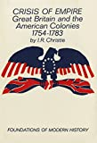 Christie, Ian R.: Crisis of Empire: Great Britain and the American Colonies, 1754-1783