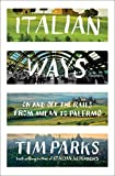 Parks, Tim: Italian Ways: On and Off the Rails from Milan to Palermo