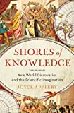 Appleby, Joyce: Shores of Knowledge: New World Discoveries and the Scientific Imagination