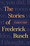Busch, Frederick: The Stories of Frederick Busch