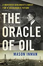 The Oracle of Oil: A Maverick Geologist's…