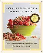 Mrs. Wheelbarrow's Practical Pantry:…