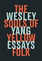 The Souls of Yellow Folk: Essays by Wesley…