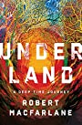 Underland: A Deep Time Journey - Robert Macfarlane