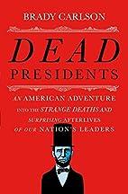 Dead Presidents: An American Adventure into…