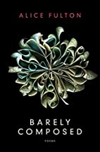 Barely Composed: Poems by Alice Fulton