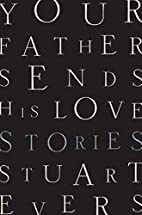 Your Father Sends His Love: Stories by…
