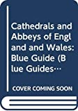 Keith Spence: Cathedrals and Abbeys of England and Wales: Blue Guide (Blue Guides)