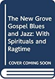 Paul Oliver: The New Grove Gospel Blues and Jazz: With Spirituals and Ragtime ([The New Grove composer biography series])