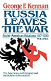 George F. Kennan: Russia Leaves the War: Soviet-American Relations 1917-1920 Vol. 1