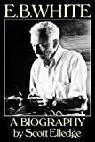 Elledge, Scott: E.B. White: A Biography