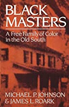 Black Masters: A Free Family of Color in the…