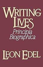 Writing Lives: Principia Biographica by Leon…