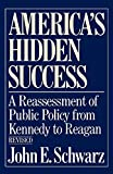 Schwarz, John E.: America&#39;s Hidden Success: A Reassessment of Public Policy from Kennedy to Reagan