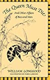 Longgood, William: Queen Must Die and Other Affairs of Bees and Men