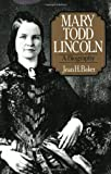 Baker, Jean H.: Mary Todd Lincoln: A Biography