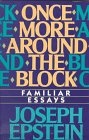 Epstein, Joseph: Once More Around the Block: Familiar Essays