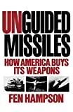 Hampson, Fen Olser: Unguided Missiles: How America Buys Its Weapons