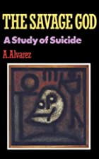 The Savage God ; a Study of Suicide by A.…