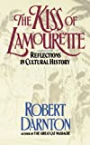 Darnton, Robert: Kiss of Lamourette: Reflections in Cultural History