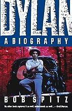 Dylan: A Biography by Bob Spitz