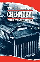The Legacy of Chernobyl by Zhores A.…