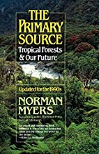 The Primary Source: Tropical Forests and Our…