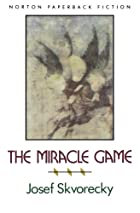 The Miracle Game by Joseph Škvorecký