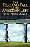 Diggins, John Patrick: The Rise and Fall of the American Left